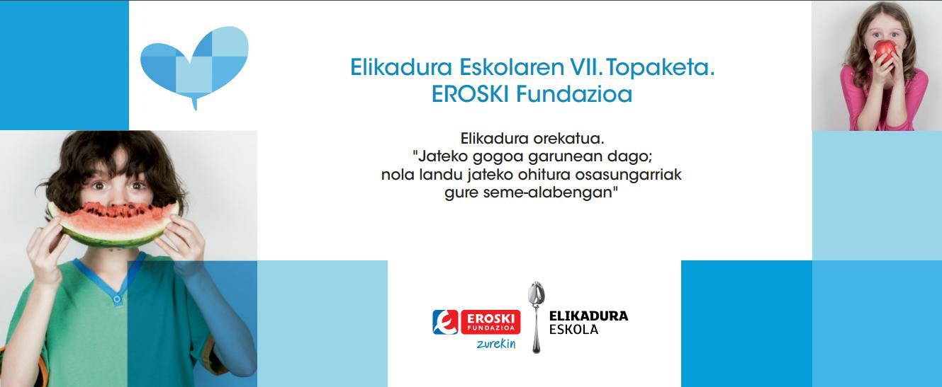 ELIKADURA ESKOLAREN VII. TOPAKETA. EROSKI FUNDAZIOA