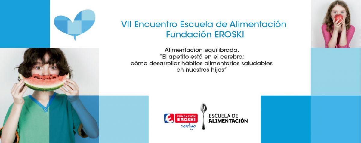 VII ENCUENTRO ESCUELA DE ALIMENTACIÓN FUNDACIÓN EROSKI