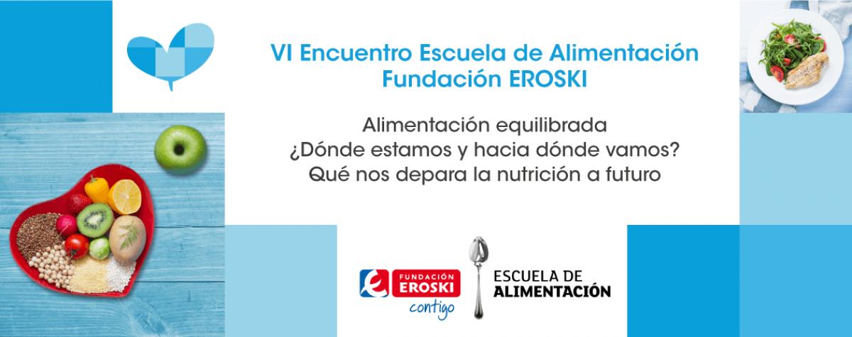 VI Encuentro de la Escuela de Alimentación, Fundación EROSKI